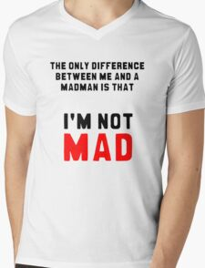 """The only difference between me and a madman is that I'm not mad."" Mens V-Neck T-Shirt"