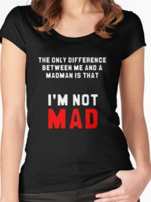 """""""The only difference between me and a madman is that I'm not mad."""" Women's Fitted Scoop T-Shirt"""