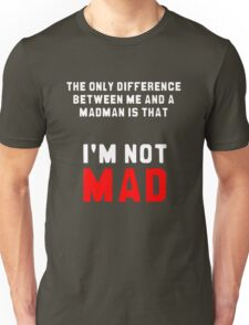 """""""The only difference between me and a madman is that I'm not mad."""" Unisex T-Shirt"""