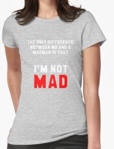 """The only difference between me and a madman is that I'm not mad."" Womens Fitted T-Shirt"