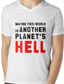 Maybe this world is another planet's hell. Mens V-Neck T-Shirt