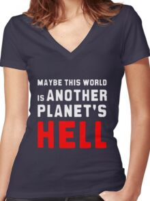 Maybe this world is another planet's hell. Women's Fitted V-Neck T-Shirt