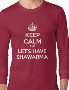 KEEP CALM and let's have Shawarma Long Sleeve T-Shirt