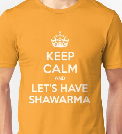 KEEP CALM and let's have Shawarma Unisex T-Shirt