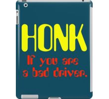 Honk - If You Are A Bad Driver iPad Case/Skin
