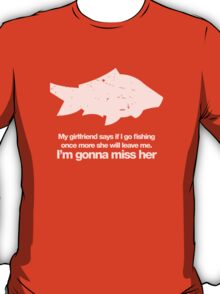 my wife said if I go fishing once more she will leave me T-Shirt