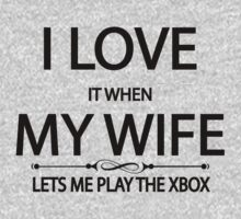 i love it when my wife lets me play the xbox by incetelso