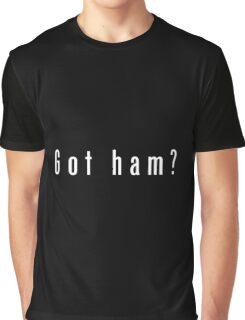 Got Ham? Black and White Graphic T-Shirt
