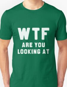 WTF ARE YOU LOOKING AT ???? Unisex T-Shirt