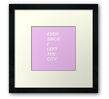 EVER SINCE I LEFT THE CITY (HOTLINE BLING) Framed Print