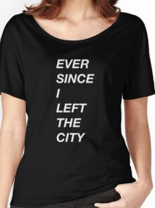 EVER SINCE I LEFT THE CITY (HOTLINE BLING) Women's Relaxed Fit T-Shirt