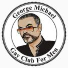 George Michael Gay Club For Men by semperone
