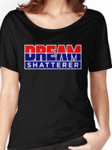 DREAM Shatterer Women's Relaxed Fit T-Shirt