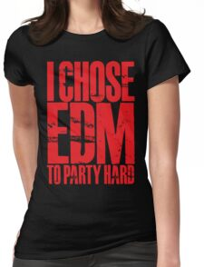 I Chose EDM To Party Hard (red) Womens Fitted T-Shirt