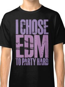 I Chose EDM To Party Hard (violet) Classic T-Shirt