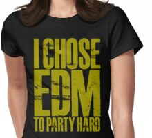 I Chose EDM To Party Hard (golden) Womens Fitted T-Shirt