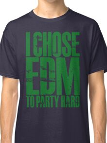 I Chose EDM To Party Hard (green) Classic T-Shirt