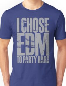 I Chose EDM To Party Hard (silver) Unisex T-Shirt