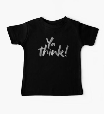 Ya think!  Bold Brush Hand Lettering Slogan, Urban Slang! White on Black Baby Tee