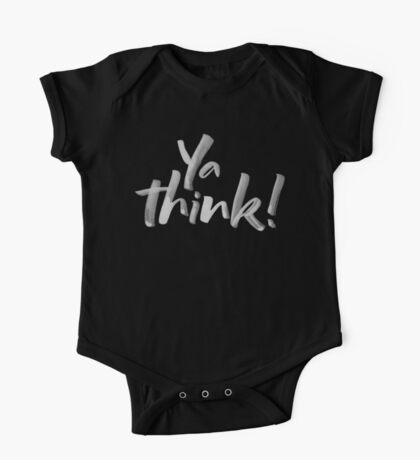Ya think!  Bold Brush Hand Lettering Slogan, Urban Slang! White on Black One Piece - Short Sleeve