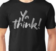 Ya think!  Bold Brush Hand Lettering Slogan, Urban Slang! White on Black Unisex T-Shirt