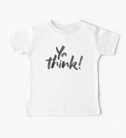 Ya think!  Bold Brush Hand Lettering Slogan, Urban Speak! On White Baby Tee
