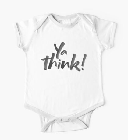 Ya think!  Bold Brush Hand Lettering Slogan, Urban Speak! On White One Piece - Short Sleeve