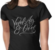 "Happy Yodeling Calligraphy  ""Yodel-Ay-Ee-Oooo""  Lettering - Yodelling Womens Fitted T-Shirt"