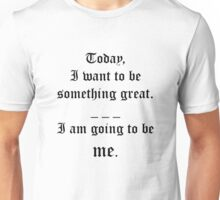 The Greatest Me There Can Ever Be Unisex T-Shirt