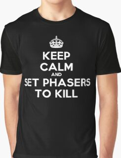 Keep calm and set phasers to kill Graphic T-Shirt