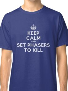 Keep calm and set phasers to kill Classic T-Shirt