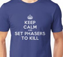 Keep calm and set phasers to kill Unisex T-Shirt