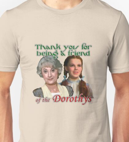 Thank you for being a friend of The Dorothys Unisex T-Shirt