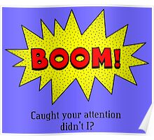 BOOM! Caught Your Attention Didn't I? Poster