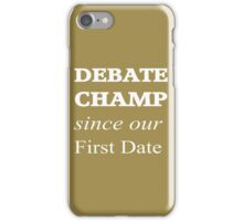 Debate Champ Since Our First Date iPhone Case/Skin