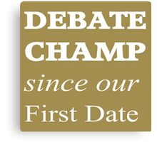Debate Champ Since Our First Date Canvas Print