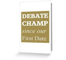 Debate Champ Since Our First Date Greeting Card