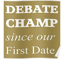 Debate Champ Since Our First Date Poster