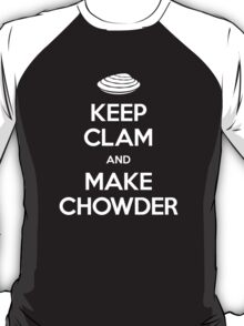 Keep Clam and Make Chowder T-Shirt