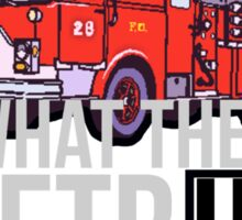 WHAT THE FIRETRUCK!!!!! Sticker