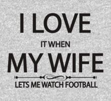 i love it when my wife lets me watch football by incetelso
