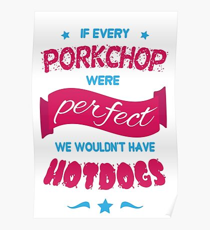 If Every Porkchop were Perfect Poster