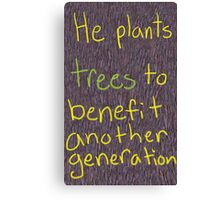 He Plants Trees to Benefit Another Generation Canvas Print