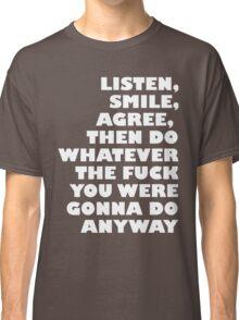 Listen, smile, agree... Classic T-Shirt