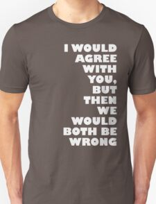 I would agree with you... Unisex T-Shirt