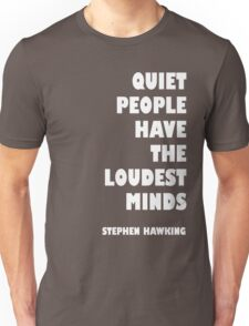 Quiet people have the loudest minds Unisex T-Shirt