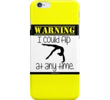 Warning - I Could Flip at Anytime iPhone Case/Skin