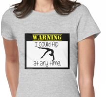 Warning - I Could Flip at Anytime Womens Fitted T-Shirt