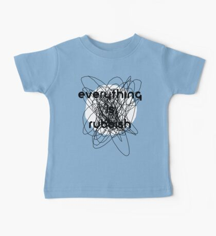 Everything is Rubbish -monochrome Baby Tee