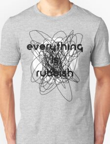 Everything is Rubbish -monochrome T-Shirt